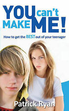 You Can't Make Me!: How to get the BEST out of your teenager, Patrick Ryan, Good