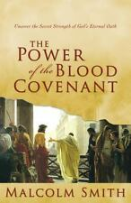 The Power of the Blood Covenant: Uncover the Secret Strength of God's Eternal Oa