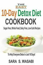 The Easy 10-Day Detox Diet Cookbook: Sugar Free, Whole Food, Dairy Free, Low-Car