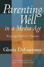 Parenting Well in a Media Age: Keeping Our Kids Human, DeGaetano, Gloria, Good B