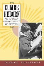 Cumbe Reborn : An Andean Ethnography of History by Joanne Rappaport (1993,...