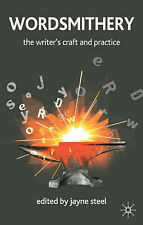 Wordsmithery: The Writer's Craft and Practice Edited By Jayne Steel