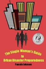 The Single Woman's Guide to Urban Disaster Preparedness : How to Keep Your...