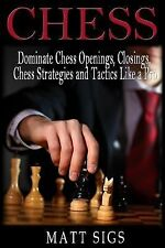 Chess: Dominate Chess Openings, Closings, Chess Strategies and Tactics Like a Pr