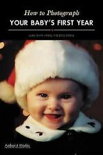 How to Photograph Your Baby's First Year Hayball, Laurie White, Hayball, David