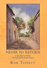 Never to Return : A Tale of My Two Worlds un Cuento de Mis Ambos Mundos by...