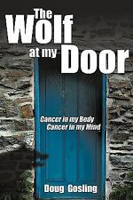 The Wolf at My Door: Cancer in My Body - Cancer in My Mind