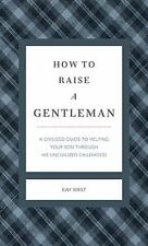 How to Raise a Gentleman Revised & Updated: A Civilized Guide to Helping Your So