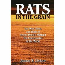 Rats in the Grain : The Dirty Tricks and Trials of Archer Daniels Midland,...