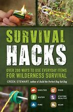 Survival Hacks : 200 Ways to Use Everyday Items for Wilderness Survival by...