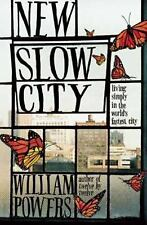New Slow City: Living Simply in the World's Fastest City - Powers, William - Pap