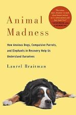 Animal Madness : How Anxious Dogs, Compulsive Parrots, and Elephants in...