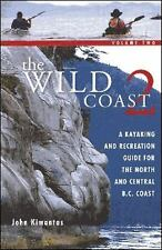 The Wild Coast Ser.: The Wild Coast : A Kayaking and Recreation Guide for the...