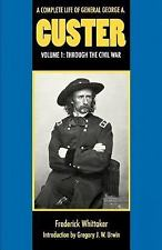 A Complete Life of General George A. Custer Vol. 1 : Through the Civil War by...