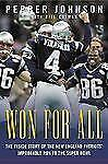 Won for All : The Inside Story of the New England Patriots' Improbable Run to Th