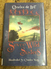 SIGNED, FIRST EDITION Seven Wild Sisters: A Modern Fairy Tale by Charles de Lint