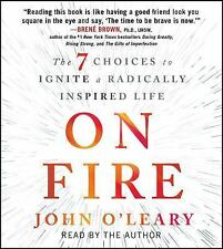 On Fire : The 7 Choices to Ignite a Radically Inspired Life by John O'Leary...