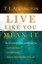 Live Like You Mean It: The 10 Crucial Questions That Will Help You Clarify Your