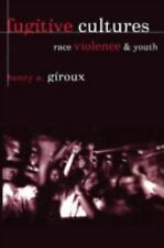 Fugitive Cultures : Race, Violence, and Youth by Henry A. Giroux (1996, Paperbac