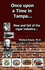 Once upon a Time in Tampa... : Rise and Fall of the Cigar Industry... by...