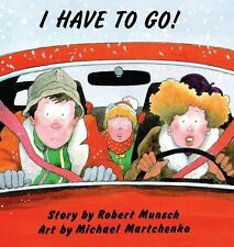 I Have To Go! (Turtleback School & Library Binding Edition) (Munsch for Kids)