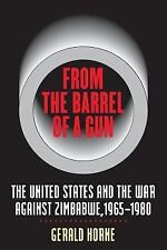 From the Barrel of a Gun : The United States and the War Against Zimbabwe,...