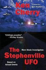 Marc Slade Investigates: the Stephenville UFO by Ken Cherry (2016, Paperback)