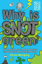 Why Is Snot Green?: The Science Museum Question and Answer Book (Science Museum