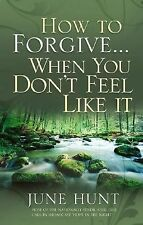 How to Forgive...When You Don't Feel Like It, Hunt, June, Good Book