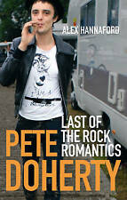 Pete Doherty: Last of the Rock Romantics, Alex Hannaford