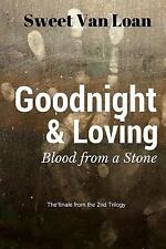 Goodnight and Loving: Blood from a Stone by Sweet Van Loan (2016, Paperback)