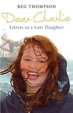 Dear Charlie: Letters to a Lost Daughter by Reg Thompson (Paperback, 2007)