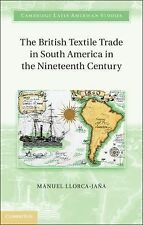 Cambridge Latin American Studies: The British Textile Trade in South America...
