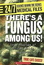 Theres a Fungus Among Us!: True Stories of Killer Molds (24/7: Science-ExLibrary