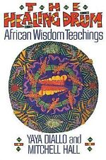 The Healing Drum : African Wisdom Teachings by Mitchell Hall and Yaya Diallo...