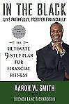 In the Black : Live Faithfully, Prosper Financially - The Ultimate 9-Step...