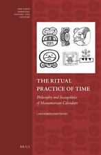 The Ritual Practice of Time: Philosophy and Sociopolitics of Mesoamerican Calend