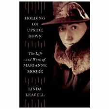 Holding on Upside Down : The Life and Work of Marianne Moore by Linda Leavell...