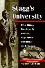 Stagg's University: The Rise, Decline, and Fall of Big-Time Football at Chicago
