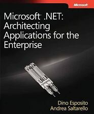 Microsoft® .NET: Architecting Applications for the Enterprise (Developer Refere