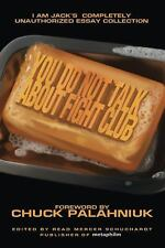 You Do Not Talk about Fight Club : I Am Jack's Completely Unauthorized Essay...