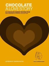 Chocolate - A Love Story : 65 Chocolate Dessert Recipes from Max Brenner's...