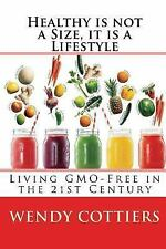 Healthy Is Not a Size, It Is a Lifestyle : Living GMO Free in the 21st...