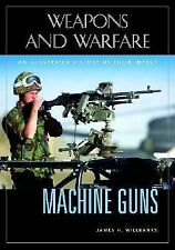 Machine Guns: An Illustrated History of Their Impact (Weapons and Warfare), Jame