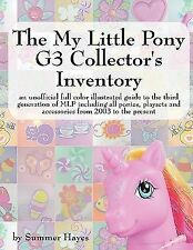 The My Little Pony G3 Collector's Inventory : An unofficial full color...