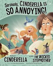 Seriously, Cinderella Is So Annoying! : The Story of Cinderella as Told by...