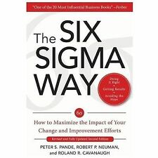 The Six Sigma Way : How to Maximize the Impact of Your Change and Improvement...