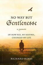 No Way But Gentlenesse: A Memoir of How Kes, My Kestrel, Changed My-ExLibrary