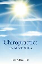 Chiropractic:: The Miracle Within by Addeo, Dr Fran