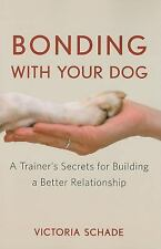 Bonding with Your Dog : A Trainer's Secrets for Building a Better...